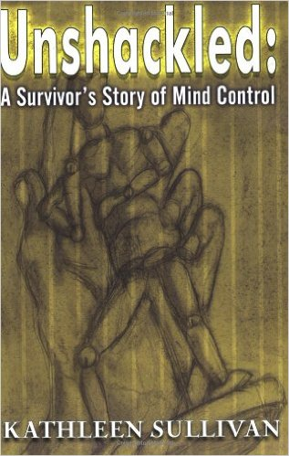 Unshackled, a survivors story of mind control