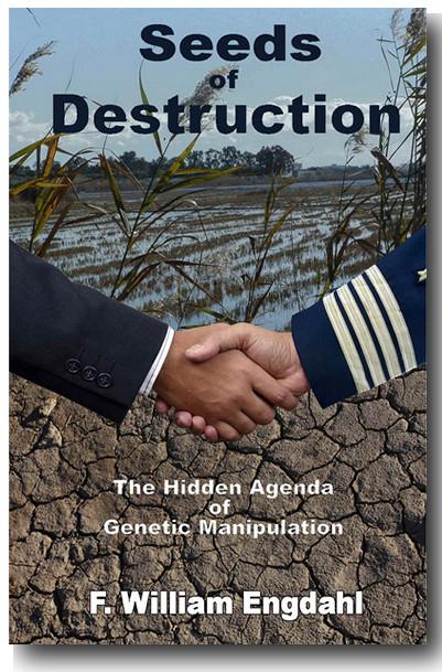 Wil je weten, wat voor doortrapte politiek achter het hele GMO-bolwwerk zit? Lees dan het materiaal van William Engdahl. Dit is de cover van het opzienbarende boek van Dr. William Engdahl hierover, een MUST voor bijv. beleidsmakers en regerings-functionarissen die met GMO-voedsel bezig zijn!! (klik voor het boek in e-formaat!)